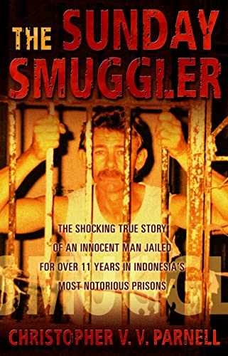 The Sunday Smuggler: The Shocking True Story of an Innocent Man Jailed for Over 11 Years in Indon...