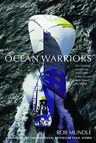 OCEAN WARRIORS. The Thrilling Story of the 2001/2002 Volvo Ocean Race Round the World.