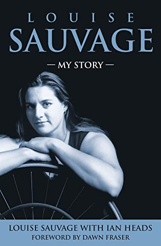 Louise Sauvage: My Story: Sauvage, Louise, Heads, Ian