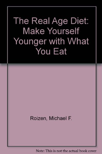 9780732272845: The Real Age Diet: Make Yourself Younger with What You Eat
