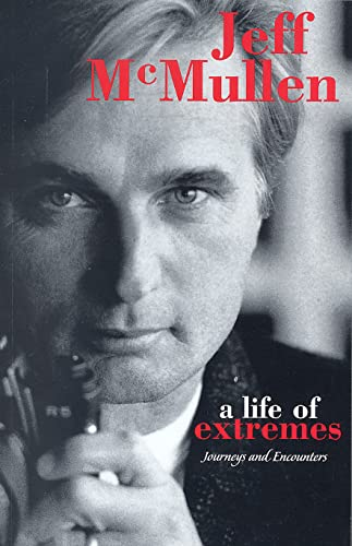 A Life of Extremes: Journeys and Encounters: Jeff McMullen