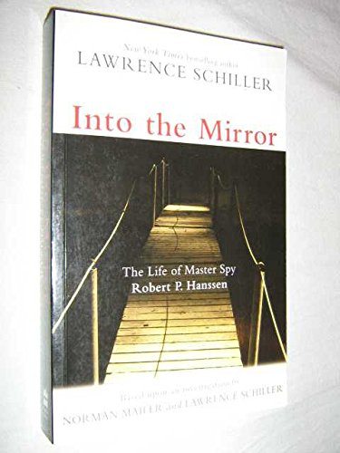 Into the Mirror: the Life of Robert P. Hanssen: Schiller, Lawrence