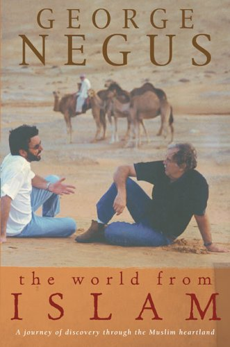 The World from Islam: A Journey of Discovery through the Muslim Heartland: Negus, George