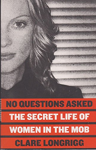 No Questions Asked: The Secret Life of Women in the Mob: Clare Longrigg