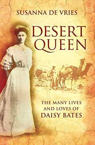 DESERT QUEEN:THE MANY LIVES AND LOVES OF DAISY BATES