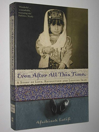 9780732282486: Even After All This Time: A Story of Love, Revolution and Leaving Iran