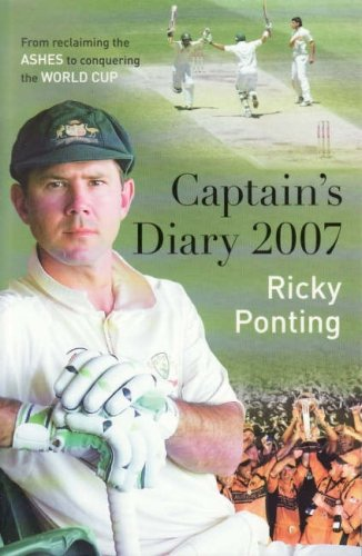 RICKY PONTING'S CAPTAIN'S DIARY From Reclaiming the Ashes to Conquering the World Cup
