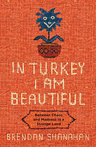 9780732285562: In Turkey I am Beautiful: Between Chaos and Madness in a Strange Land
