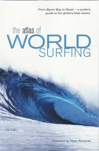 9780732286439: The Atlas of World Surfing: From Byron Bay to Brazil, a Surfer's Guide to the Globe's Best Waves