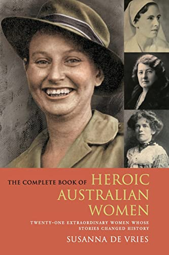 9780732290061: The Complete Book of Heroic Australian Women: Twenty-one Pioneering Women Whose Stories Changed History