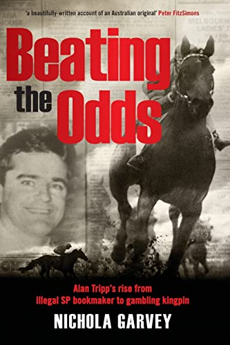 9780732290979: Beating the Odds: Alan Tripp's Rise From Illegal SP Bookmaker to Gambling Kingpin