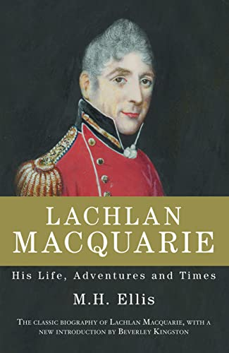Lachlan Macquarie, His Life, Adventures and Times: M.H.Ellis