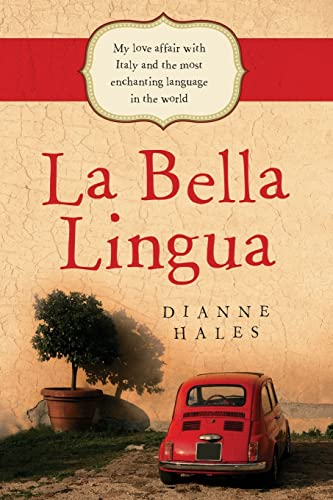 9780732291754: La Bella Lingua: My Love Affair with Italy and the Most Enchanting Language in the World