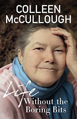 Life Without the Boring Bits: Colleen McCullough