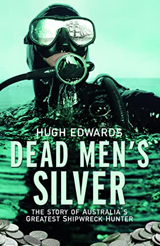 9780732294502: Dead Men's Silver: The Story of Australia's Greatest Shipwreck Hunter