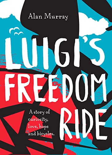 Luigi's Freedom Ride: A Story of Curiosity, Love, Hope and Bicycles.