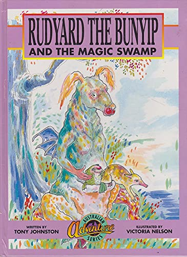 Rudyard the bunyip and the magic swamp [Australian adventure series]: Johnston, Tony; Nelson, ...