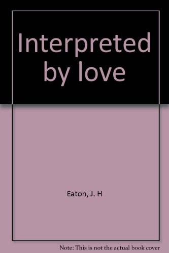 Interpreted by love (0732408083) by J. H Eaton