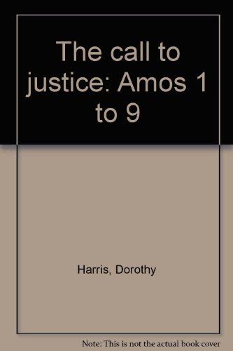 The call to justice: Amos 1 to 9: Harris, Dorothy