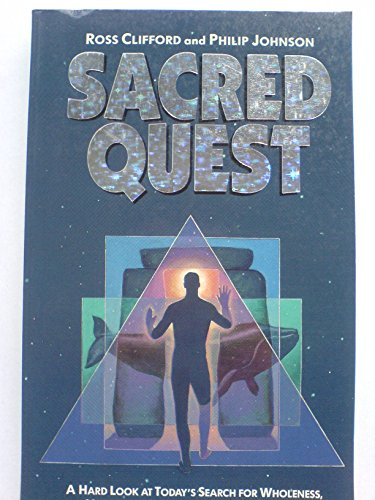 Sacred Quest: A Hard Look at Today's Search for Wholeness, Meaning and Personal Transformation.