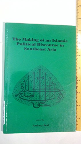 The Making of an Islamic Political Discourse in Southeast Asia: Reid, Anthony (editor)