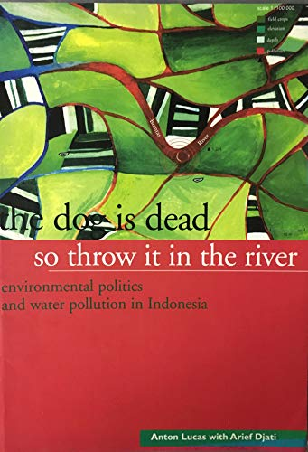 The Dog Is Dead So Throw It in the River. Environmental Politics and Water Pollution in Indonesia (...