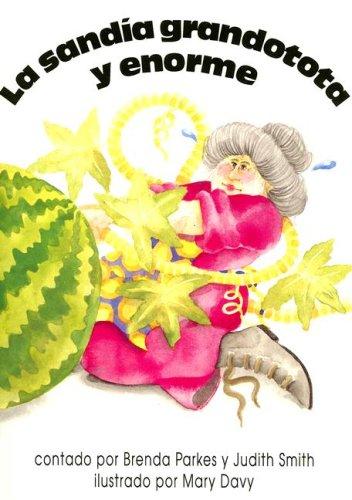 La Sandia Grandotota y Enorme (Spanish Edition): Parkes, Brenda, Smith, Judith