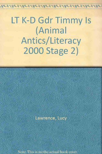 LT K-D Gdr Timmy Is (Animal Antics/Literacy 2000 Stage 2) (0732718694) by Lawrence, Lucy