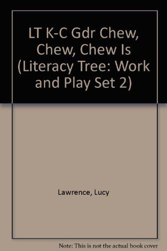 LT K-C Gdr Chew, Chew, Chew Is (Literacy Tree: Work and Play Set 2): Lucy Lawrence