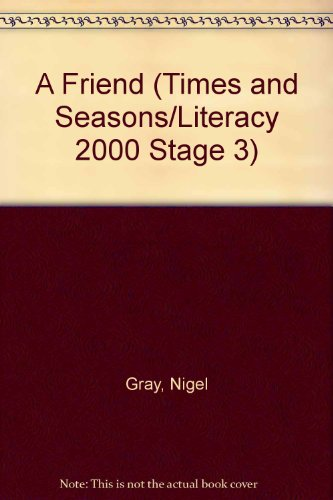A Friend (Times and Seasons/Literacy 2000 Stage 3): Nigel Gray