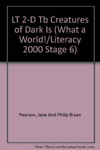 LT 2-D Tb Creatures of Dark Is (What a World!/Literacy 2000 Stage 6): Pearson, Jane And Philip...