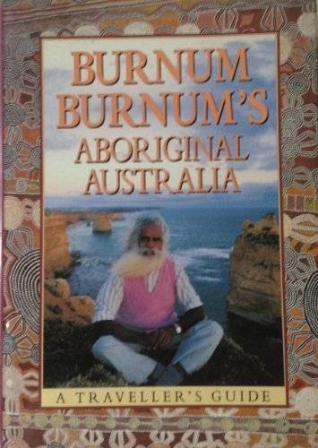 Burnum Burnum's Aboriginal Australia: A Traveller's Guide (0732800072) by Burnum Burnum