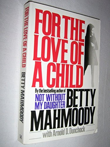 9780732907624: For The Love Of A Child [Taschenbuch] by Betty Mahmoody with Arnold D. Dunchock