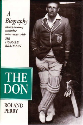 The Don a Biography Incorporating Exclusive Interviews with Sir Donald Bradman