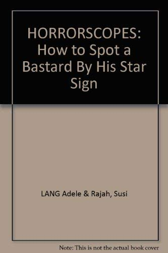HORRORSCOPES : HOW TO SPOT A BASTARD BY HIS STAR SIGN / ADELE LANG AND SUSI RAJAH