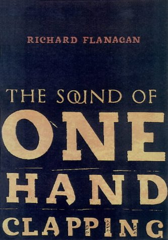 The sound of one hand clapping (9780732908966) by Richard Flanagan
