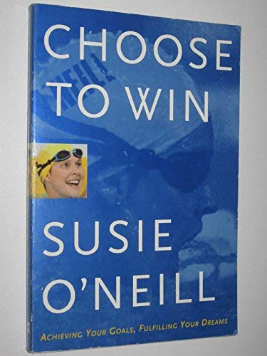 9780732909277: CHOOSE TO WIN (Achieving your goals, Fulfilling your dreams)