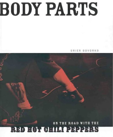 Body Parts: On the road with the Red Hot Chili Peppers: Govorko, Grier