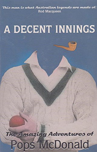 A DECENT INNINGS The Amazing Adventures of Pops McDonald
