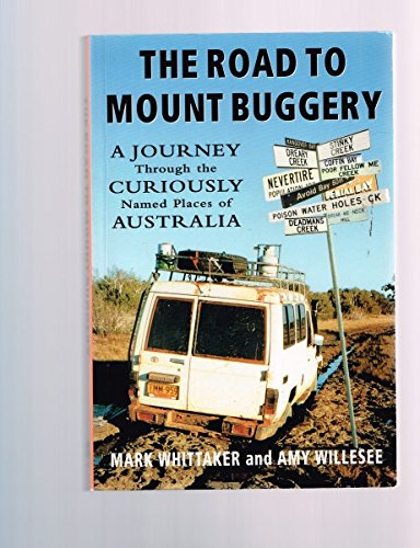 THE ROAD TO MOUNT BUGGERY: A Journey Through the Curiously Named Places of Australia.