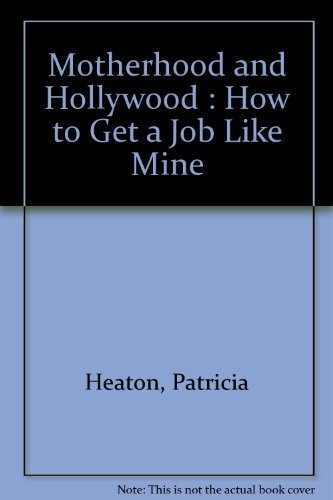 9780732911645: Motherhood and Hollywood : How to Get a Job Like Mine [Paperback] by Heaton, ...