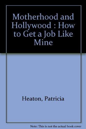9780732911645: Motherhood and Hollywood : How to Get a Job Like Mine