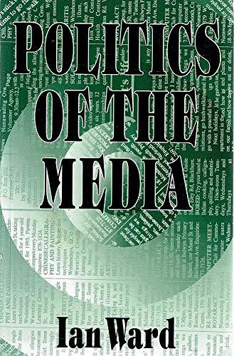 Politics of the Media (0732927897) by Ian Ward