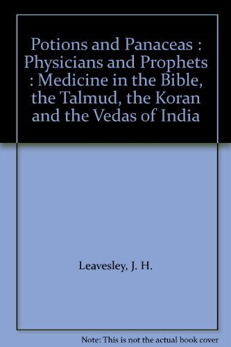 Potions and Panaceas: Physicians And Prophets Medicine in the Bible, The Talmud, the Koran and th...