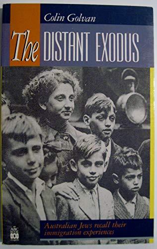 The Distant Exodus: Australian Jews recall their immigration experiences: Golvan, Colin