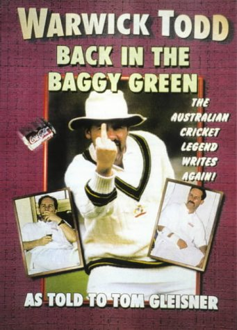 WARWICK TODD Back in the Baggy Green. the Australian Cricket Legend Writes Again! As Told to Tom ...