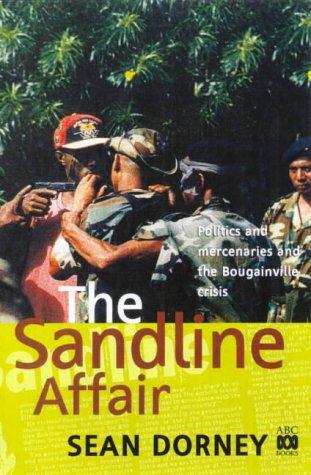 9780733307010: The Sandline affair: Politics and Mercenaries and the Bougainville Crisis