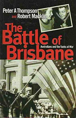 The Battle of Brisbane. Australians and the Yanks at War
