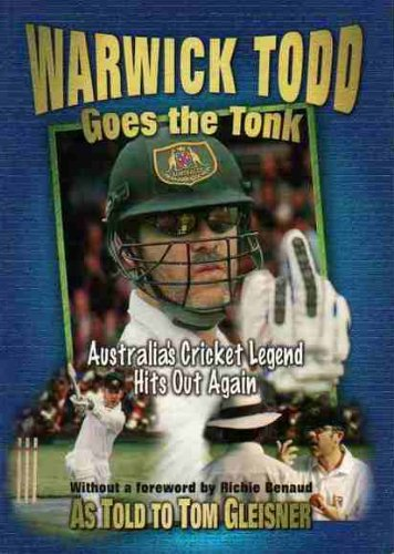 WARWICK TODD GOES THE TONK Australia's Cricket Legend Hits out Again. As Told to Tom Gleisner