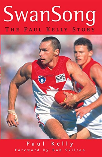 Swan Song. The Paul Kelly Story [SIGNED]